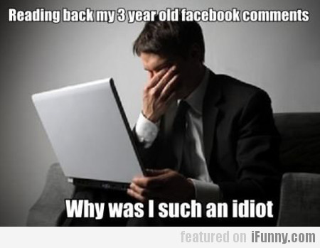 reading back my 3 year old facebook comments...