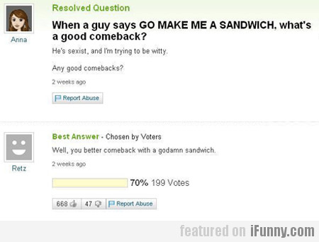 When A Guy Says Go Make Me A Sandwich...