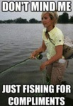 Don't Mind Me, Just Fishing For Compliments...