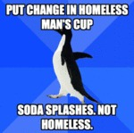 Put Change In Homeless Man's Cup...