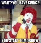 What? You Have Swag?! You Start Tomorrow