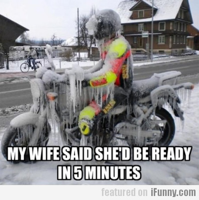 My Wife Said She'd Be Ready In 5 Minutes