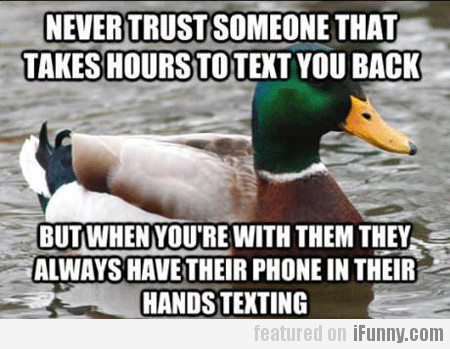 Never Trust Someone That Takes Hours...