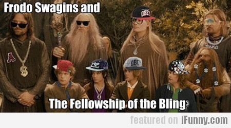 Frodo Swagins And The Fellowship Of The Bling