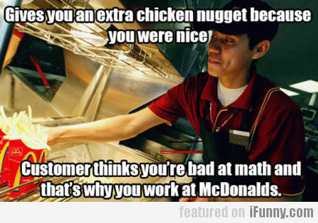 Gives You An Extra Chicken Nugget Because...