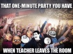That One-minute Party You Have, When Teacher...