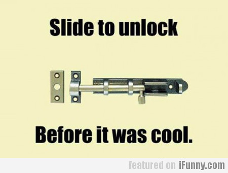 Slide To Unlock, Before It Was Cool