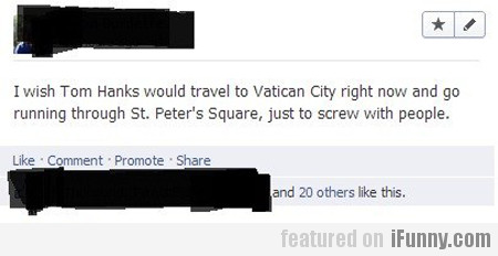 I Wish Tom Hanks Would Travel To Vatican City...