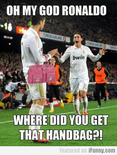 Oh My God Ronaldo, Where Did You Get That...
