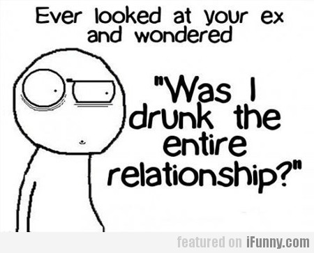 Ever Looked At Your Ex And Wondered...