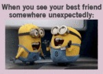 When You See Your Best Friend Somewhere...