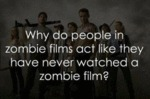 Why Do People In Zombie Films Act Like They...