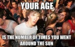 Your Age, Is The Number Of Times You Went...