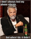 I Don't Always Feel My Phone Vibrate...
