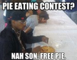 Pie Eating Contest? Nah Son. Free Pie