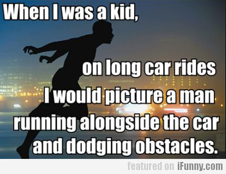 when i was a kid, on long car rides i would...