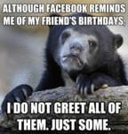 Although Facebook Reminds Me Of My Friends'...