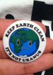 Keep Earth Clean, It's Not Uranus