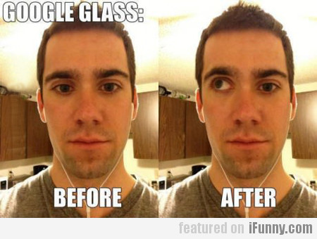 Google Glass: Before And After