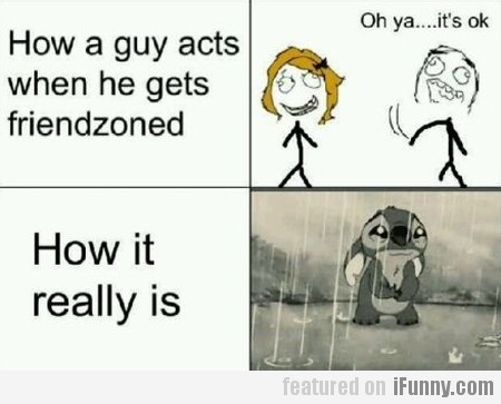 How A Guy Acts When He Gets Friendzoned