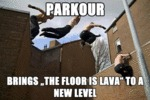 Parkour, Brings The Floor Is Lava To A New Level
