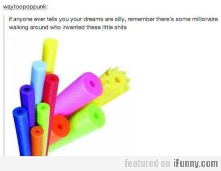If Anyone Tells You That Your Dreams Are Silly