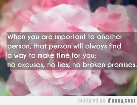 When you are important to another person...