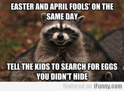 Easter And April Fools' On The Same Day...