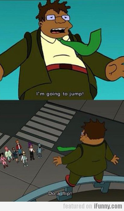 I'm Going To Jump! Do A Flip!
