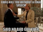 I Will Kill You Without A Final Speech, Said No...