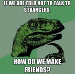 If We Are Told Not To Talk To Strangers...