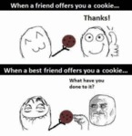 When A Friend Offers You A Cookie...