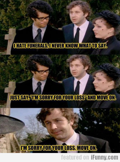 I Hate Funerals, I Never Know What To Say