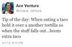 When Eating A Taco Hold It Over Another Tortilla..