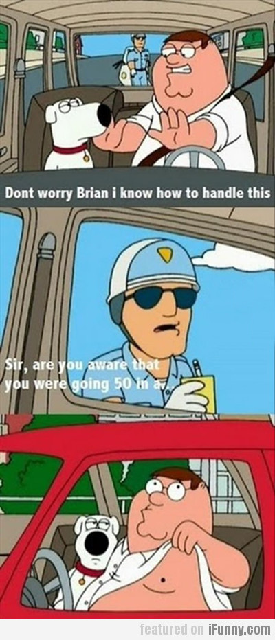 Don't Worry Brian, I Know How To Handle This...