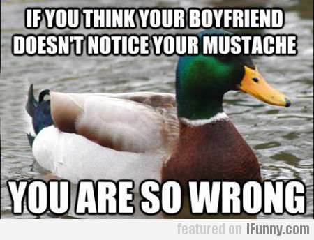 if you think your boyfriend doesn't notice your...