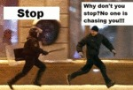 Stop. Why Don't You Stop? No One Is Chasing...