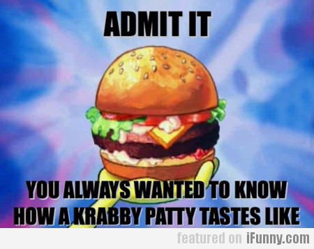 Admit It, You Always Wanted To Know How...