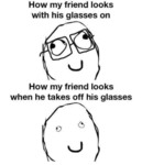 How My Friend Looks With His Glasses On..
