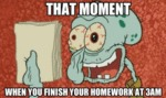 That Moment, When You Finish Your Homework...