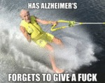 Has Alzheimer's, Forgets To Give A Fuck