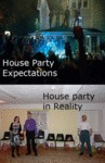 House Party Expectations, House Party In Reality
