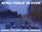 April Fools' Is Over, Spring, This Isn't Funny...