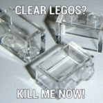 Clear Legos? Kill Me Now!