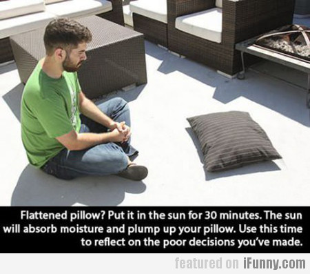 flattened pillow? put it in the sun for 30...