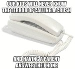 Our Kids Will Never Know The Terror Of Calling...