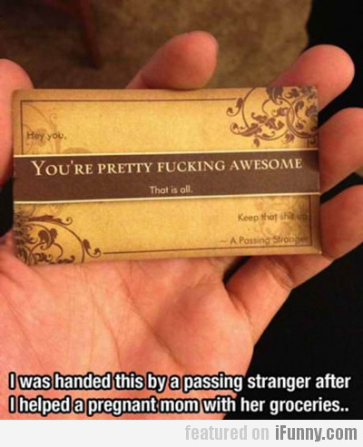 you're pretty fucking awesome...