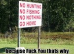No Hunting, No Fishing, No Nothing, Go Home...