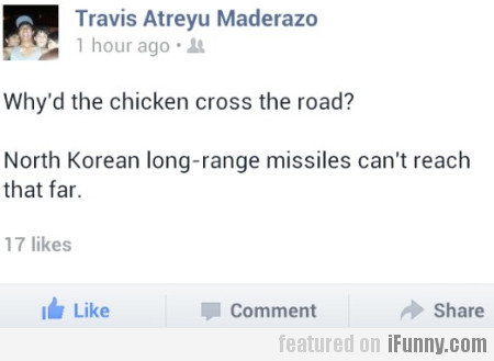 Why'd Chicken Cross The Road?