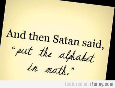 And Then Satan Said, Put The Alphabet In Math